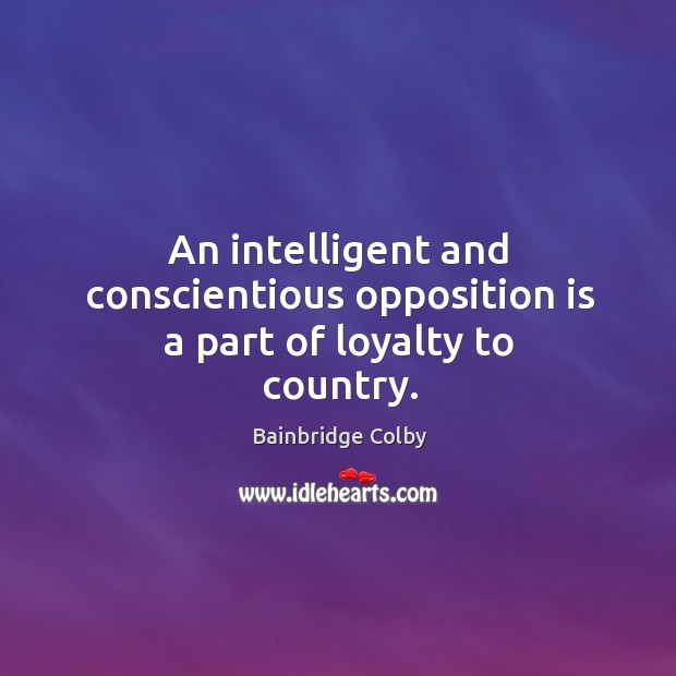 Image, An intelligent and conscientious opposition is a part of loyalty to country.