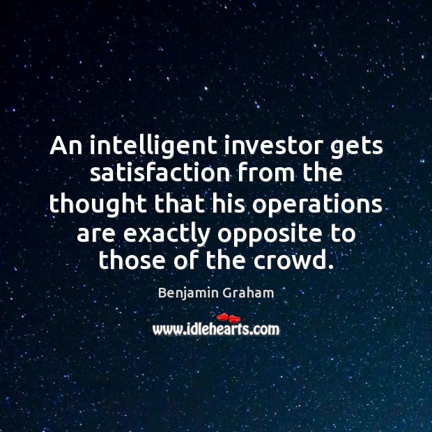 Image, An intelligent investor gets satisfaction from the thought that his operations are