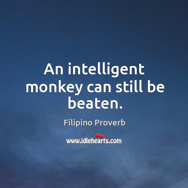An intelligent monkey can still be beaten. Filipino Proverbs Image