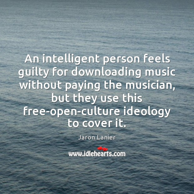 An intelligent person feels guilty for downloading music without paying the musician, Image