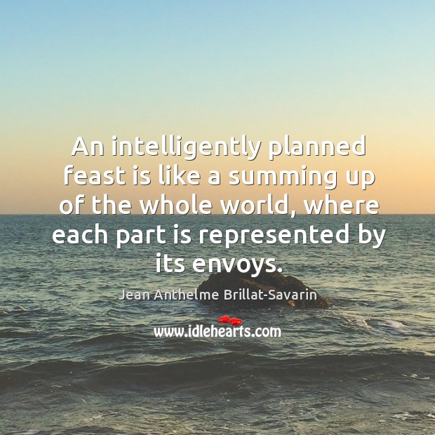 An intelligently planned feast is like a summing up of the whole Image
