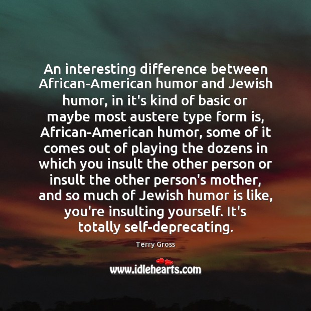 An interesting difference between African-American humor and Jewish humor, in it's kind Humor Quotes Image