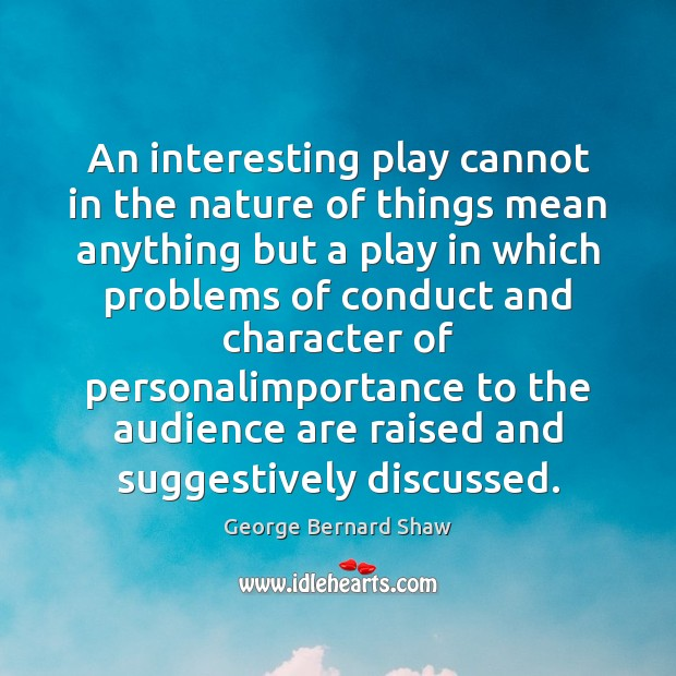 An interesting play cannot in the nature of things mean anything but George Bernard Shaw Picture Quote