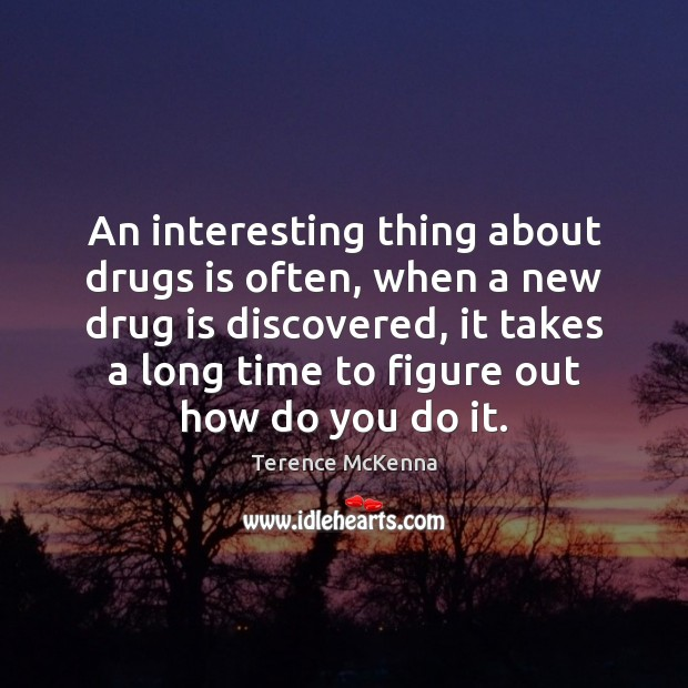 An interesting thing about drugs is often, when a new drug is Image