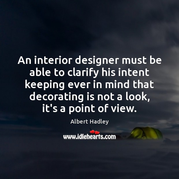 An interior designer must be able to clarify his intent keeping ever Image