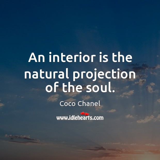 An interior is the natural projection of the soul. Coco Chanel Picture Quote