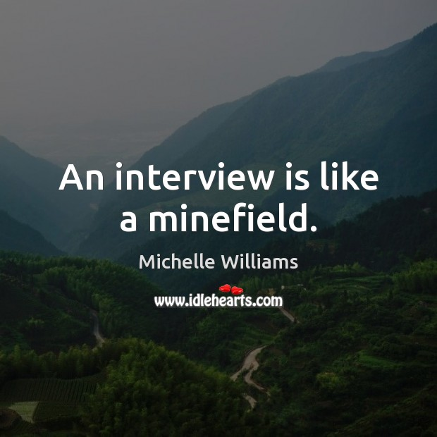 An interview is like a minefield. Image