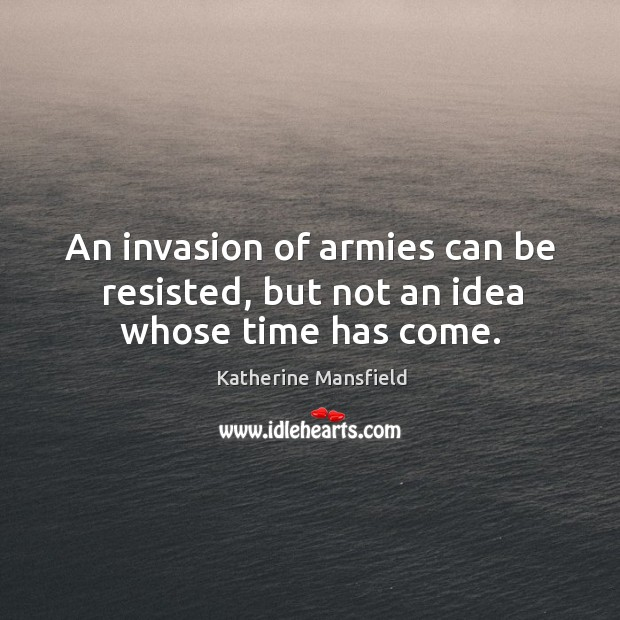 Image, An invasion of armies can be resisted, but not an idea whose time has come.