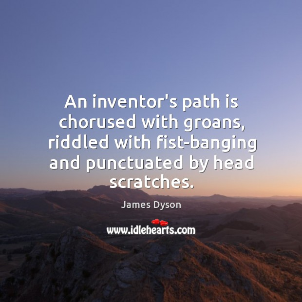 An inventor's path is chorused with groans, riddled with fist-banging and punctuated Image