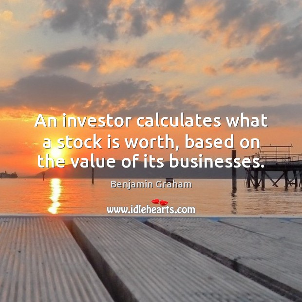 An investor calculates what a stock is worth, based on the value of its businesses. Image