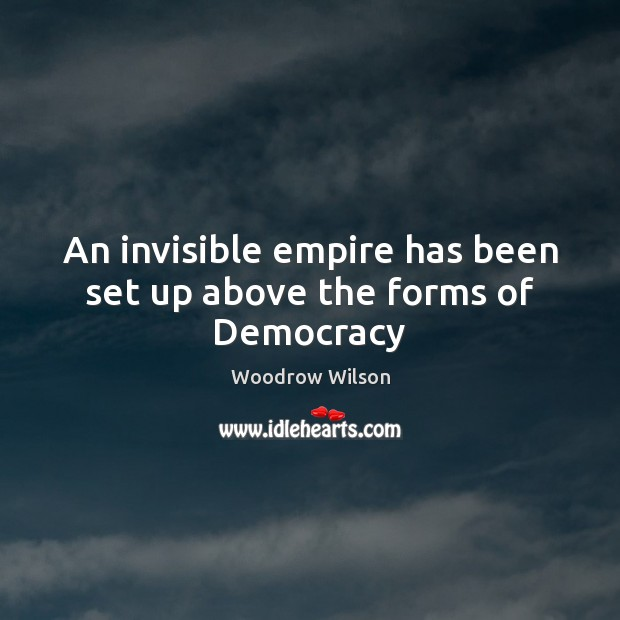 Image, An invisible empire has been set up above the forms of Democracy