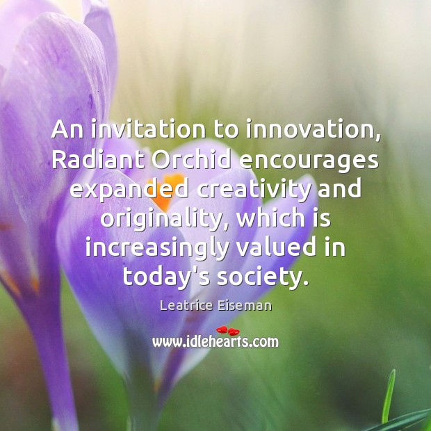 An invitation to innovation, Radiant Orchid encourages expanded creativity and originality, which Image