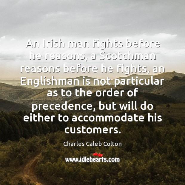 An Irish man fights before he reasons, a Scotchman reasons before he Image
