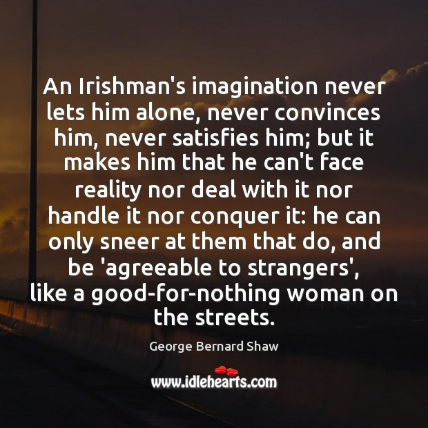 An Irishman's imagination never lets him alone, never convinces him, never satisfies Image