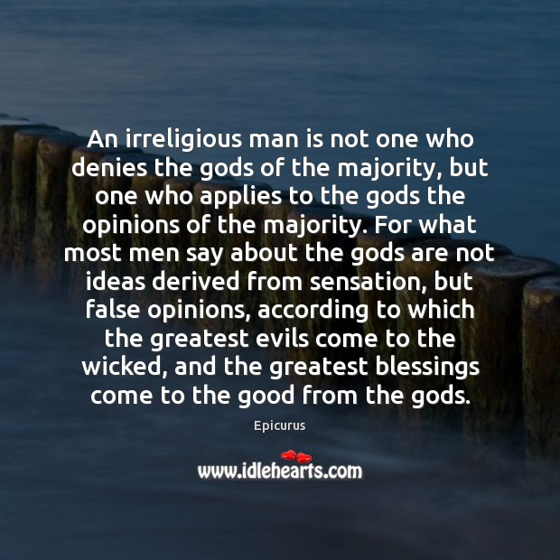 Image, An irreligious man is not one who denies the gods of the