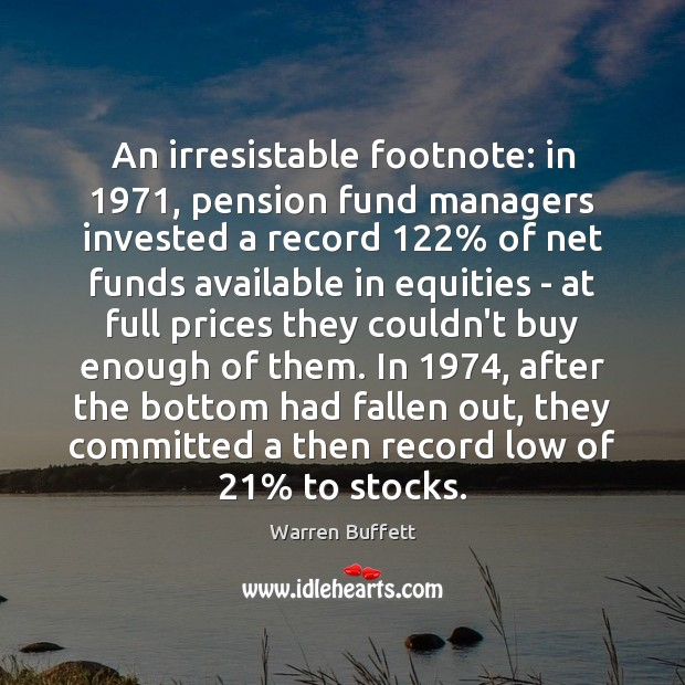 Image, An irresistable footnote: in 1971, pension fund managers invested a record 122% of net