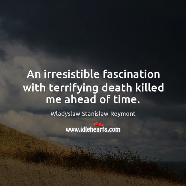 Image, An irresistible fascination with terrifying death killed me ahead of time.