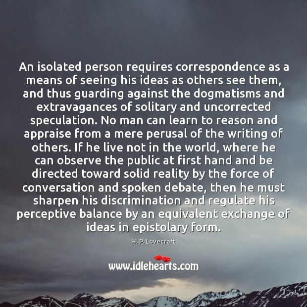 Image, An isolated person requires correspondence as a means of seeing his ideas