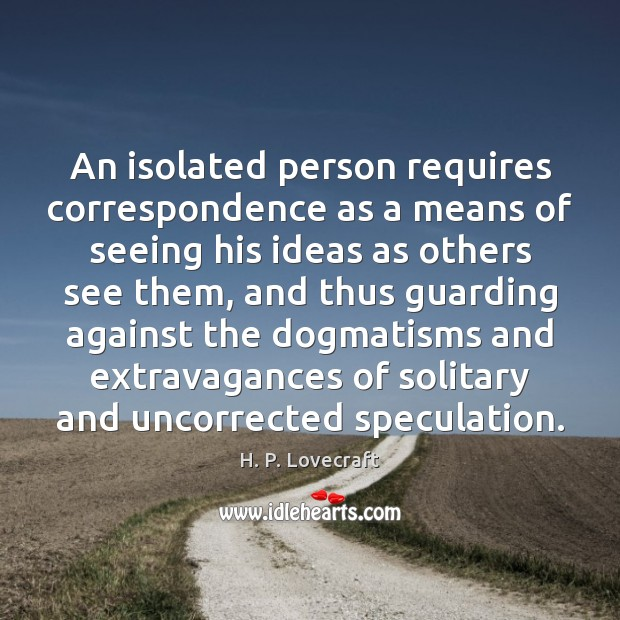 An isolated person requires correspondence as a means of seeing his ideas Image