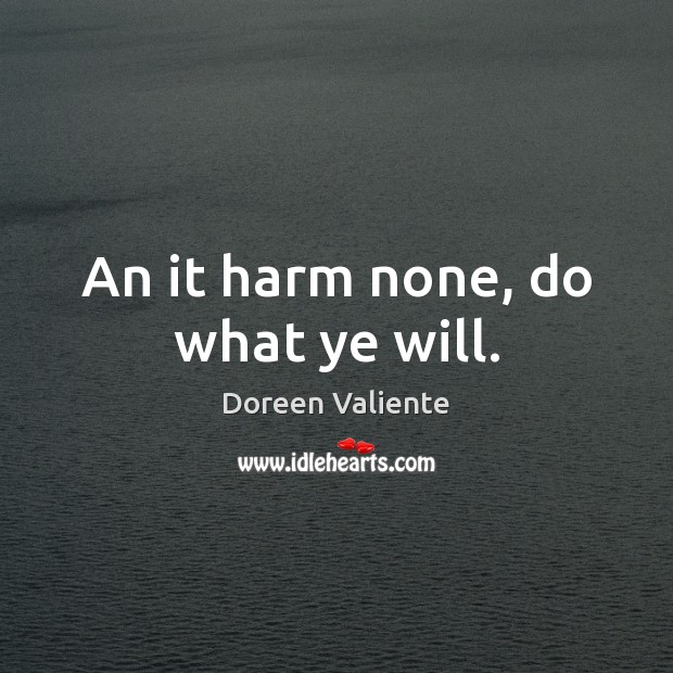 An it harm none, do what ye will. Image