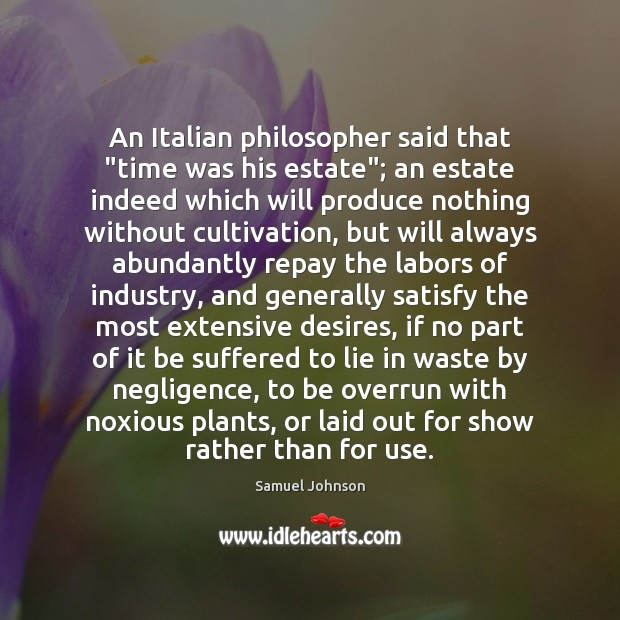 """Image, An Italian philosopher said that """"time was his estate""""; an estate indeed"""