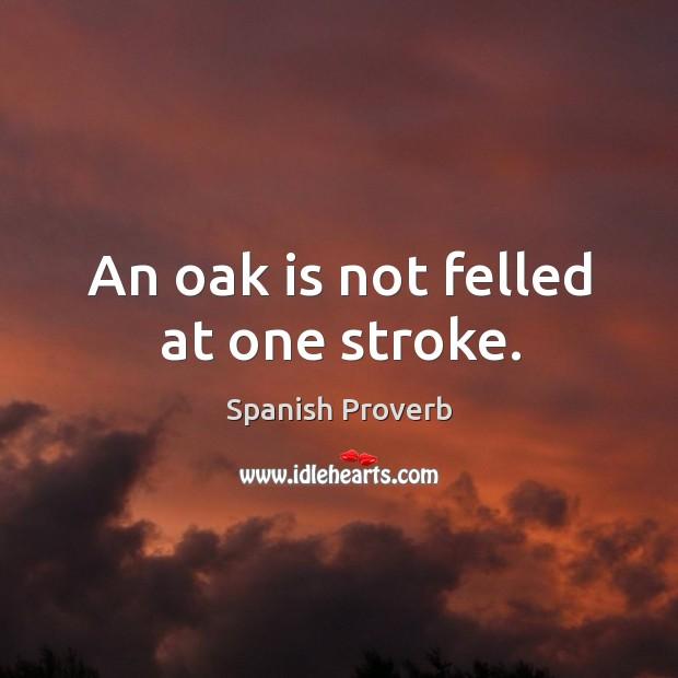 Image, An oak is not felled at one stroke.
