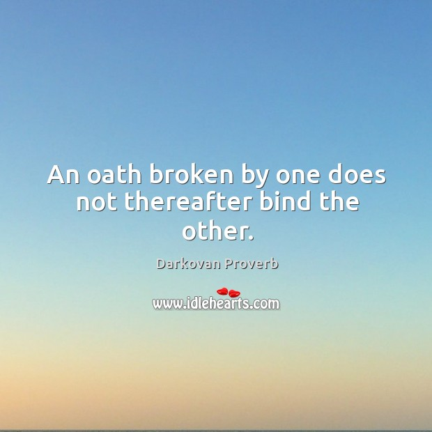 An oath broken by one does not thereafter bind the other. Darkovan Proverbs Image