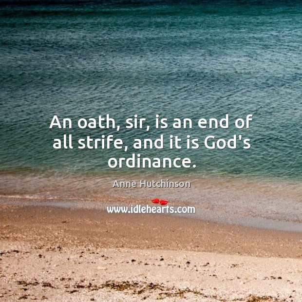 An oath, sir, is an end of all strife, and it is God's ordinance. Image