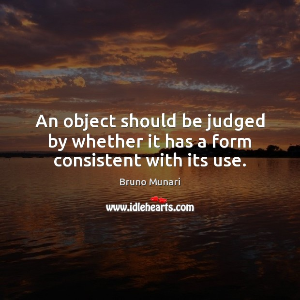Image, An object should be judged by whether it has a form consistent with its use.