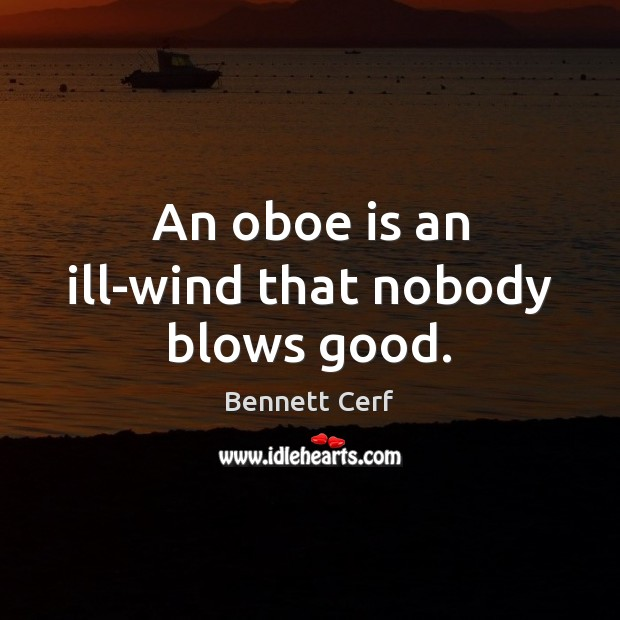 Image, An oboe is an ill-wind that nobody blows good.