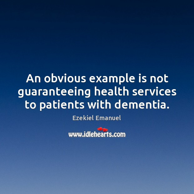 An obvious example is not guaranteeing health services to patients with dementia. Image