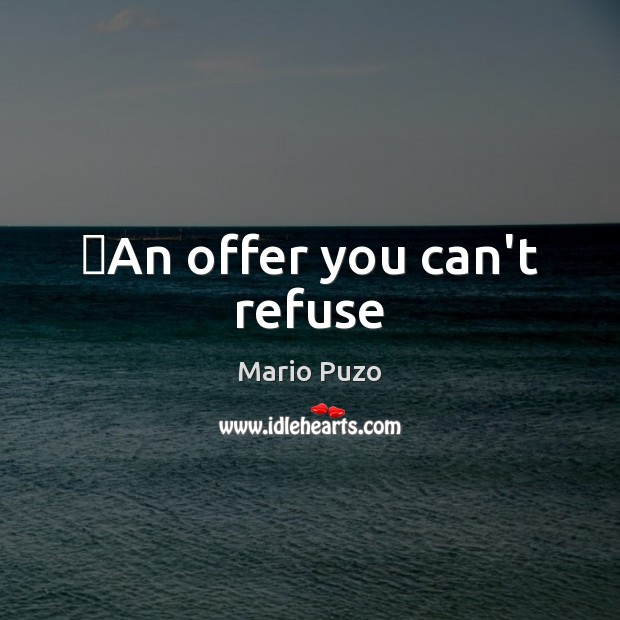 ِAn offer you can't refuse Mario Puzo Picture Quote