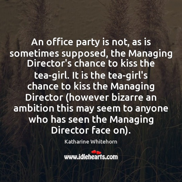 An office party is not, as is sometimes supposed, the Managing Director's Image