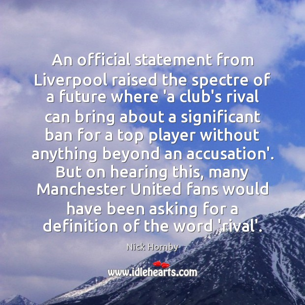 An official statement from Liverpool raised the spectre of a future where Nick Hornby Picture Quote
