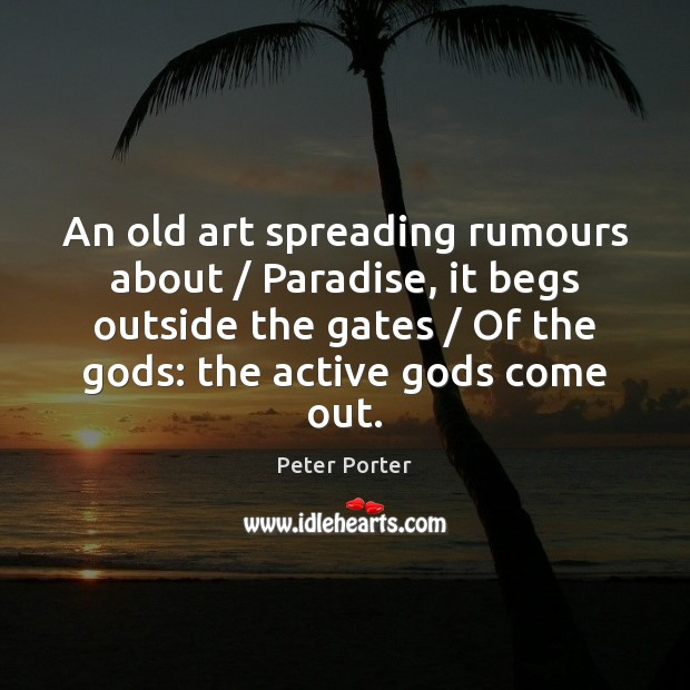 An old art spreading rumours about / Paradise, it begs outside the gates / Image