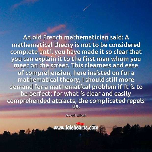 An old French mathematician said: A mathematical theory is not to be David Hilbert Picture Quote