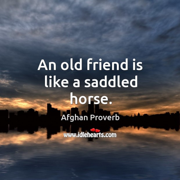 Image, An old friend is like a saddled horse.