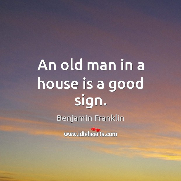 Image, An old man in a house is a good sign.