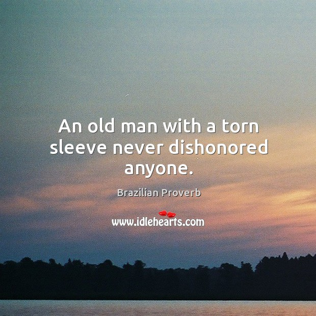 Image, An old man with a torn sleeve never dishonored anyone.