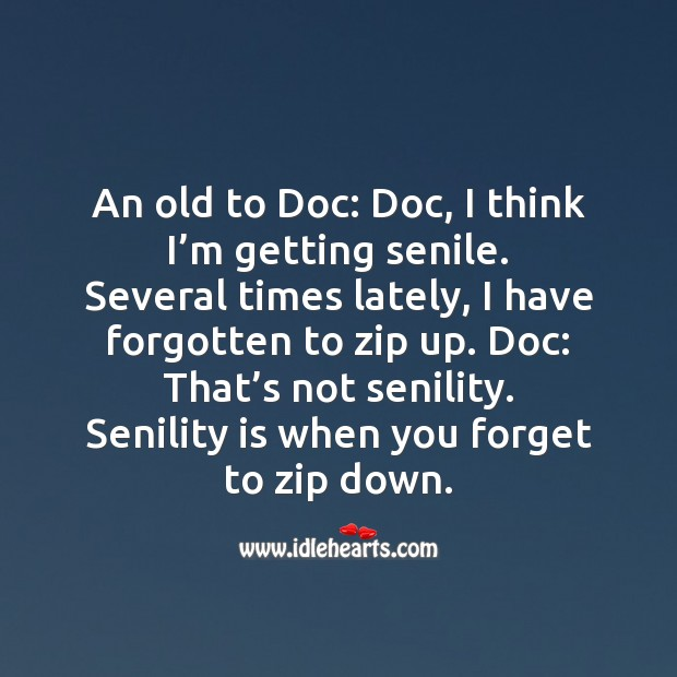 An old to doc: doc, I think I'm getting senile. Funny Messages Image