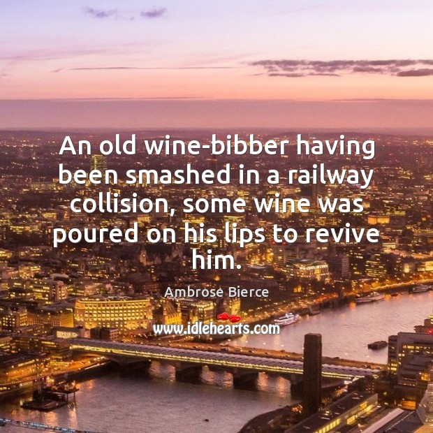 Image, An old wine-bibber having been smashed in a railway collision, some wine