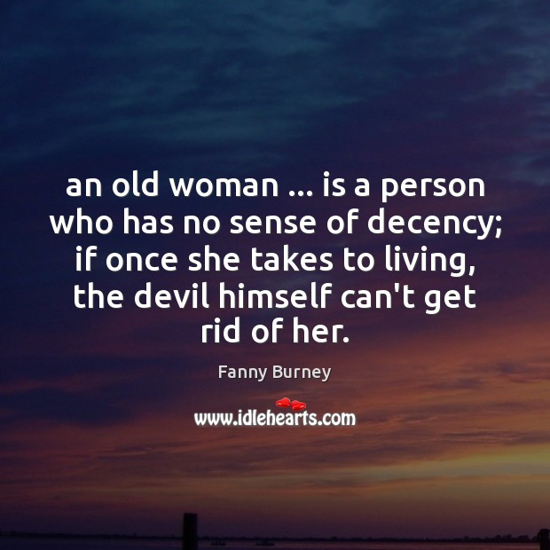 An old woman … is a person who has no sense of decency; Fanny Burney Picture Quote