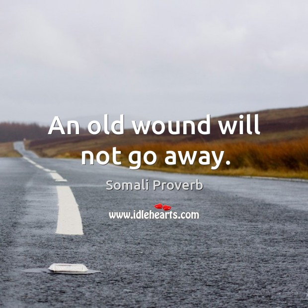 An old wound will not go away. Somali Proverbs Image