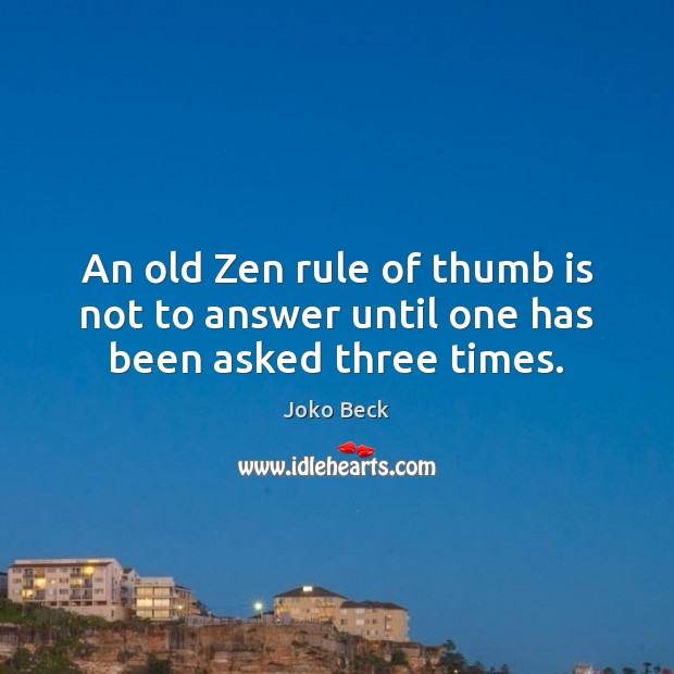 Image, An old Zen rule of thumb is not to answer until one has been asked three times.