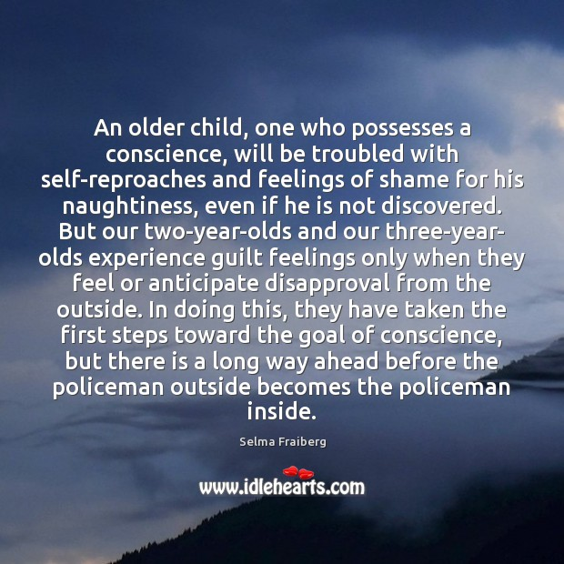 An older child, one who possesses a conscience, will be troubled with Guilt Quotes Image