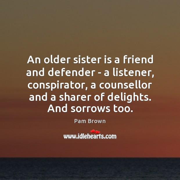 An older sister is a friend and defender – a listener, conspirator, Sister Quotes Image