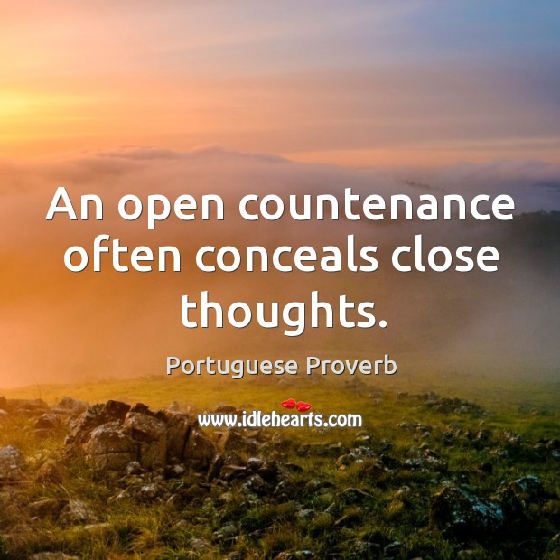 An open countenance often conceals close thoughts. Image