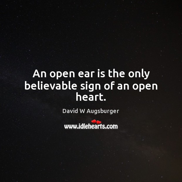 Image, An open ear is the only believable sign of an open heart.