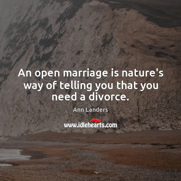 An open marriage is nature's way of telling you that you need a divorce. Image