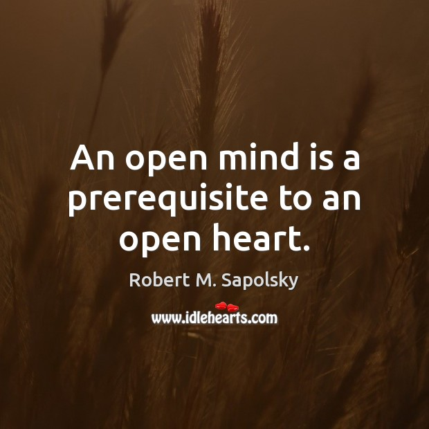 An open mind is a prerequisite to an open heart. Image